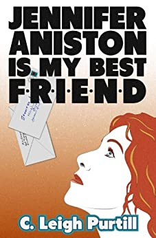 Jennifer Aniston is My Best Friend by [Purtill, C. Leigh]