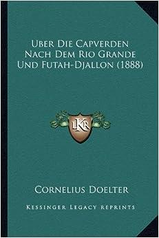 Uber Die Capverden Nach Dem Rio Grande Und Futah-Djallon (1888)