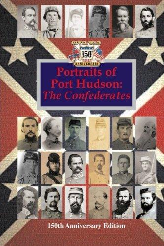 Portraits of Port Hudson: The Confederates  - 150th Anniversary Edition: 1863-2013 (150th Civil War Louisiana series) pdf epub