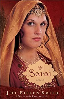 Sarai (Wives of the Patriarchs Book #1): A Novel by [Smith, Jill Eileen]