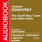 The Snuff-Box Town [Russian Edition] | Vladimir Odoevsky