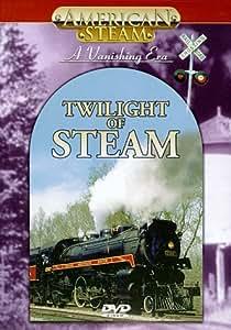 American Steam - A Vanishing Era: Twilight of Steam