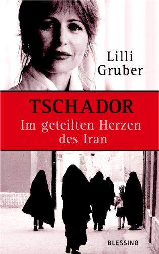 Tschador. Im geteilten Herzen des Iran