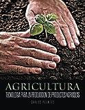 Agricultura: Tecnologia Para La Produccion De Productos Agricolas (Spanish Edition)