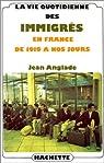 La vie quotidienne des immigrés en France de 1919 à nos jours par Anglade