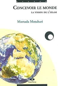 Concevoir le monde par Mortada Motahari