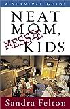 Neat Mom, Messie Kids, Sandra Felton, 0800758056