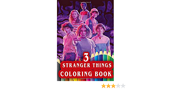 Stranger Things 3 Coloring Book Stranger Things Season 3 Exclusive Coloring Pages For Kids And Adults Stress Relief Coloring Book For All Fans Books Colors Splash 9781671895263 Amazon Com Books