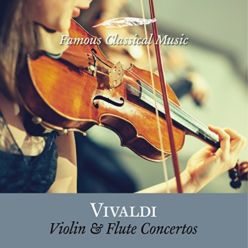 Violin and Flute Concertos (Famous Classical Music)