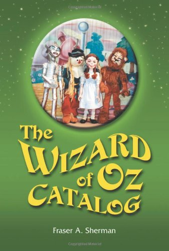 The Wizard of Oz Catalog: L. Frank Baum's Novel, Its Sequels and Their Adaptations for Stage, Television, Movies, Radio,