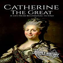 Catherine the Great: A Life from Beginning to End Audiobook by Hourly History Narrated by Stephen Paul Aulridge Jr.