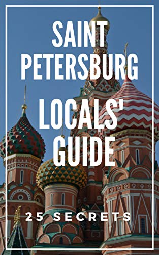 Saint Petersburg 25 Secrets - The Locals Travel Guide  to St Petersburg (Russia) 2019 ()