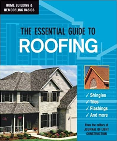 The Essential Guide to Roofing (Home Building & Remodeling Basics) (Home Building & Remodeling Basics)