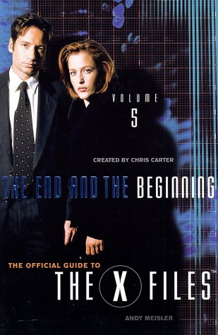 The End and the Beginning (The Official Guide to the X-Files, Vol. 5)