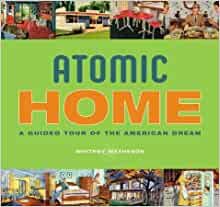 Atomic home a guided tour of the american dream whitney for Dream home book tour