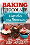 Baking Chocolate Cupcakes and Brownies: A Beginner?s Guide