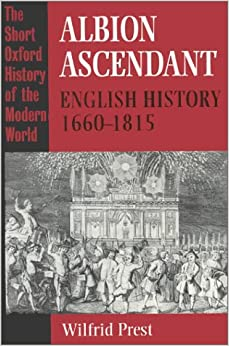 Albion Ascendant: English History, 1660-1815 (Short Oxford History of the Modern World)