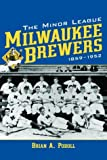 The Minor League Milwaukee Brewers, 1859-1952, Brian A. Podoll, 0786414553