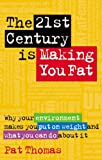 The 21st Century Is Making You Fat, Pat Thomas, 1856752909