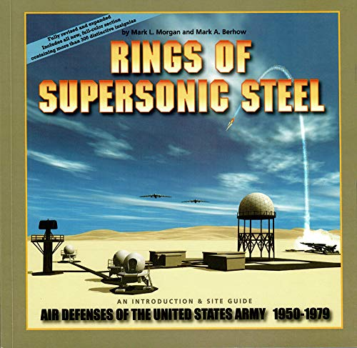 Rings of Supersonic Steel: An Introduction and Site Guide: Air Defenses of the United States Army 1950-1979
