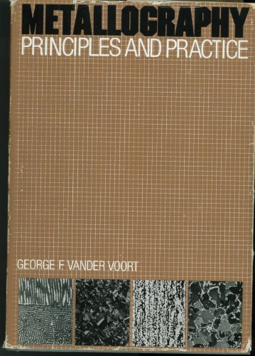 Metallography: Principles and Practice (MCGRAW HILL SERIES IN MATERIALS SCIENCE AND ENGINEERING)
