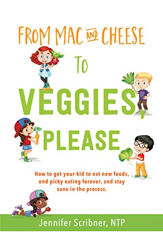 From Mac & Cheese to Veggies, Please: How to get your kid to eat new foods, end picky eating forever, and stay sane in the process by [Scribner, Jennifer]