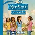 Best Friends: Main Street, Book 4 Audiobook by Ann M. Martin Narrated by Ariadne Meyers