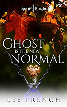 Ghost Is the New Normal (Spirit Knights Book 4) by [French, Lee]