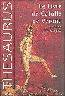 Le livre de Catulle de Vérone = Catulli Veronensis Liber, Catullus, Caius Valerius