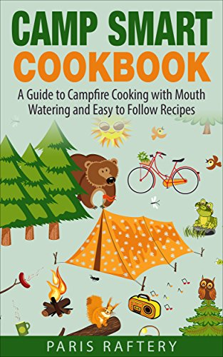 Camp Smart Cookbook: A Guide to Campfire Cooking with Mouth Watering and Easy to Follow Recipes (Outdoor Cooking Book 1) by [Raftery, Paris]