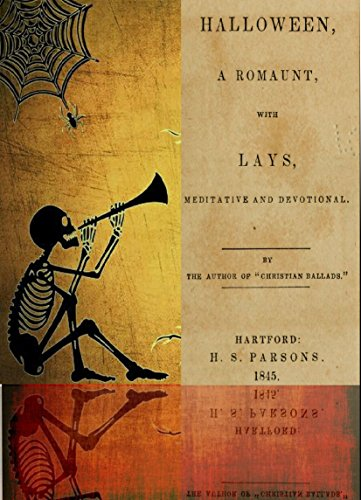 Halloween a romaunt, with lays, mediative and devotional by Arthur Cleveland Coxe, Published 1845 (History of Halloween Book 1)