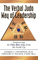 The Verbal Judo Way of Leadership: Empowering the Thin Blue Line from the Inside Up