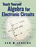 Teach Yourself Algebra for Electronic Circuits, Kenneth Jenkins, 0071381821