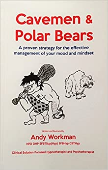 Cavemen and Polar Bears: A Proven Strategy for the Effective Management of Your Mood and Mindset