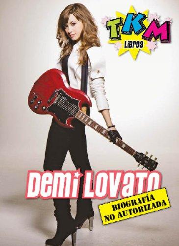 Demi Lovato: Biografía no Autorizada en Español - TKM (Spanish Edition)
