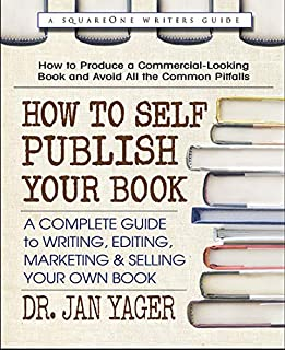 Book Cover: How to Self-Publish Your Book: A Complete Guide to Writing, Editing, Marketing & Selling Your Own Book