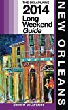 NEW ORLEANS - the Delaplaine 2014 Long Weekend Guide, Andrew Delaplaine, 149933057X