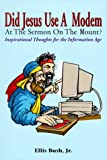 Did Jesus Use a Modem at the Sermon on the Mount?, Ellis M. Bush, 157921066X