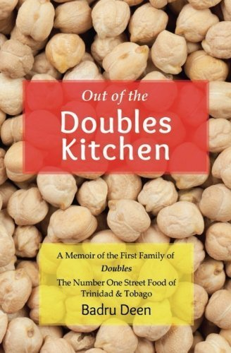 Out Of The Doubles Kitchen A Memoir Of The First Family Of Doubles  The Number One Street Food Of Trinidad  Tobago 1st Edition By Deen Badru  Paperback pdf epub download ebook