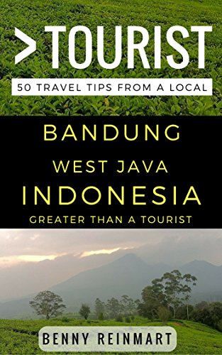 Greater Than a Tourist – Bandung West Java Indonesia: 50 Travel Tips from a Local