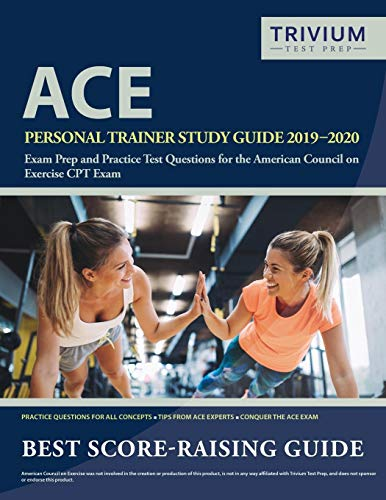 ACE Personal Trainer Study Guide 2019-2020: Exam Prep and Practice Test Questions for the American Council on Exercise CPT Exam