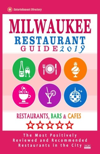 Milwaukee Restaurant Guide 2019: Best Rated Restaurants in Milwaukee, Wisconsin - 500 Restaurants, Bars and Cafés recommended for Visitors, 2019