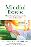img - for Mindful Exercise: Metarobics, Healing, and the Power of Tai Chi: A revolutionary new understanding of why mindful healing works book / textbook / text book