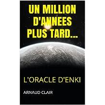 UN MILLION D'ANNEES PLUS TARD...: L'Oracle d'Enki (French Edition)