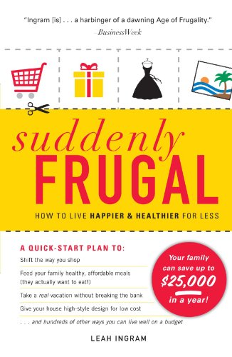 Suddenly Frugal: How to Live Happier and Healthier for Less