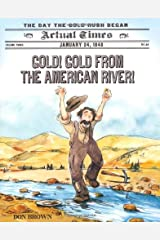 Gold! Gold from the American River!: January 24, 1848: The Day the Gold Rush Began (Actual Times) Hardcover