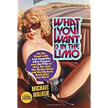 What You Want Is in the Limo: On the Road with Led Zeppelin, Alice Cooper, and the Who in 1973, the Year the Sixties Died and the Modern Rock Star Was Born