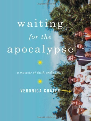 Waiting for the Apocalypse: A Memoir of Faith and Family 1st edition by Chater, Veronica (2009) Hardcover