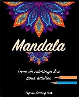 Amazon Fr Coloriage Adulte Mandala Livre De Coloriage Zen Pour