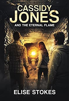 Cassidy Jones and the Eternal Flame (Cassidy Jones Adventures Book 5) by [Stokes, Elise]